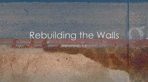 Nehemiah 1 Rebuilding the Walls